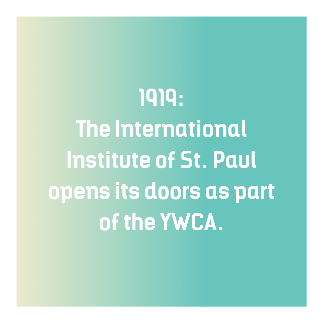 1919_ The International Institute of St. Paul opens its doors as part of the YWCA.png