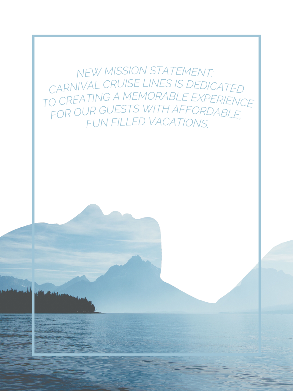 Current Mission Statement - To consistently deliver fun, memorable and affordable vacations at a great value.