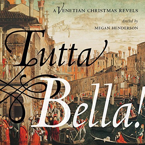 Tutta Bella! A Venetian Christmas Revels - A gorgeous mix of Renaissance music by the period's greatest composers, some born in Venice and others who settled there, greatly influencing the city's cultural landscape. Plus Italian children's music and holiday carols that whole family will enjoy! Buy it here