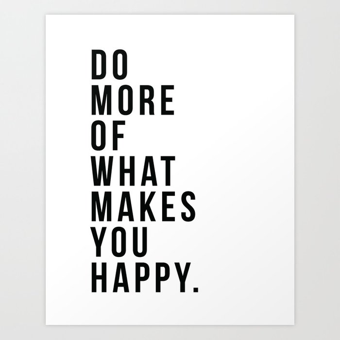 do-more-of-what-makes-you-happy--inspirational-print-prints.jpg