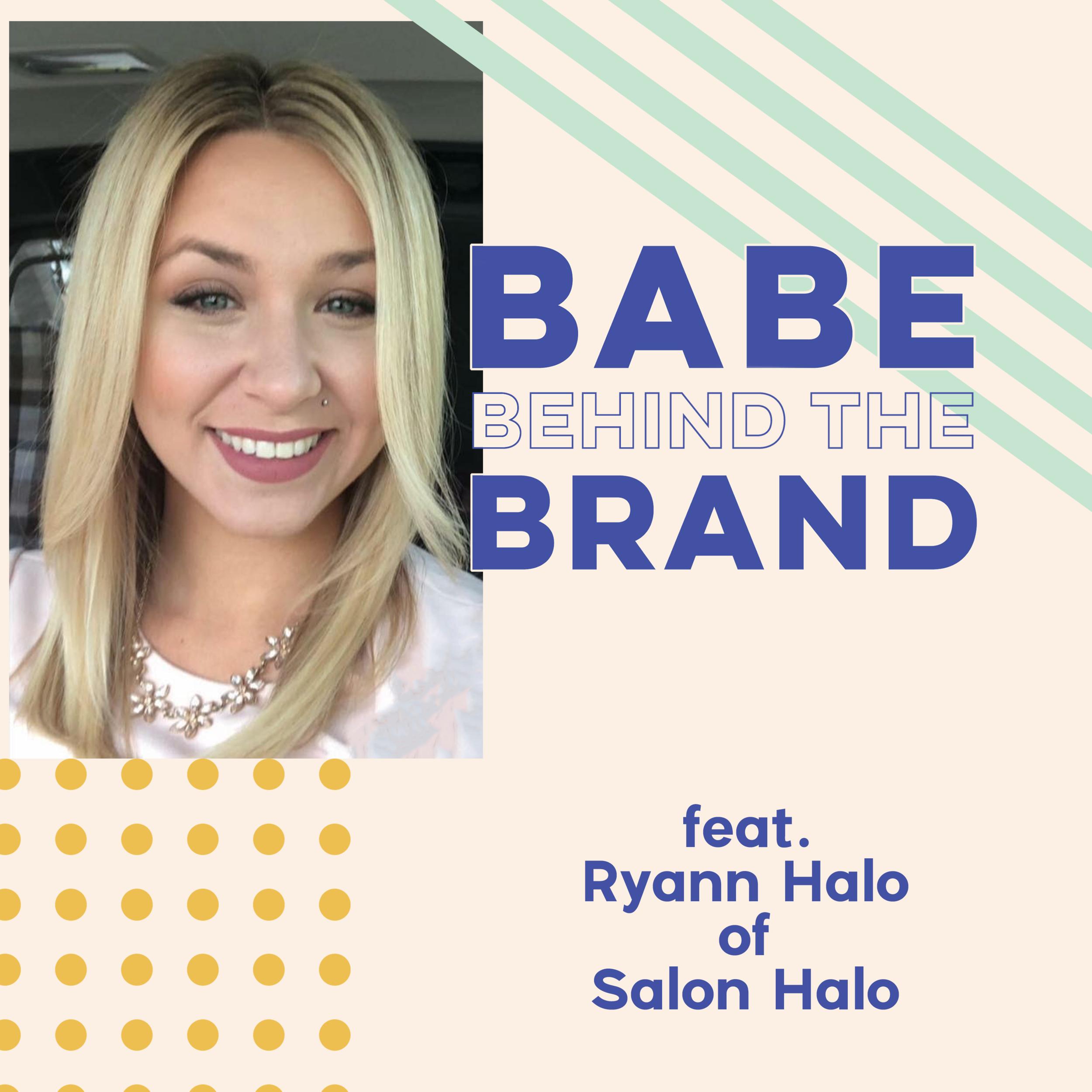 Ryann Halo Podcast Graphic_Babe Behind The Brand Podcast_Babe Crafted.png