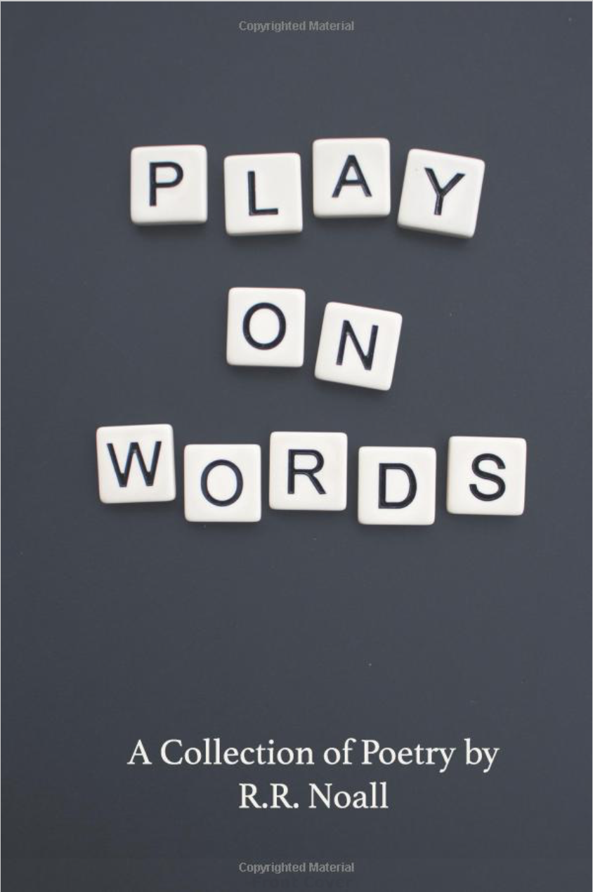 Play On Words - Published in December 2017, Play On Words is R.R. Noall's debut poetry collection.Using idioms, Noall investigates, deconstructs, and questions her own growth and experiences as a writer and human.Reviews: