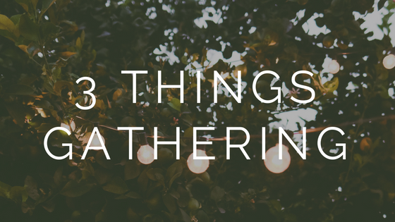 3 things gathering