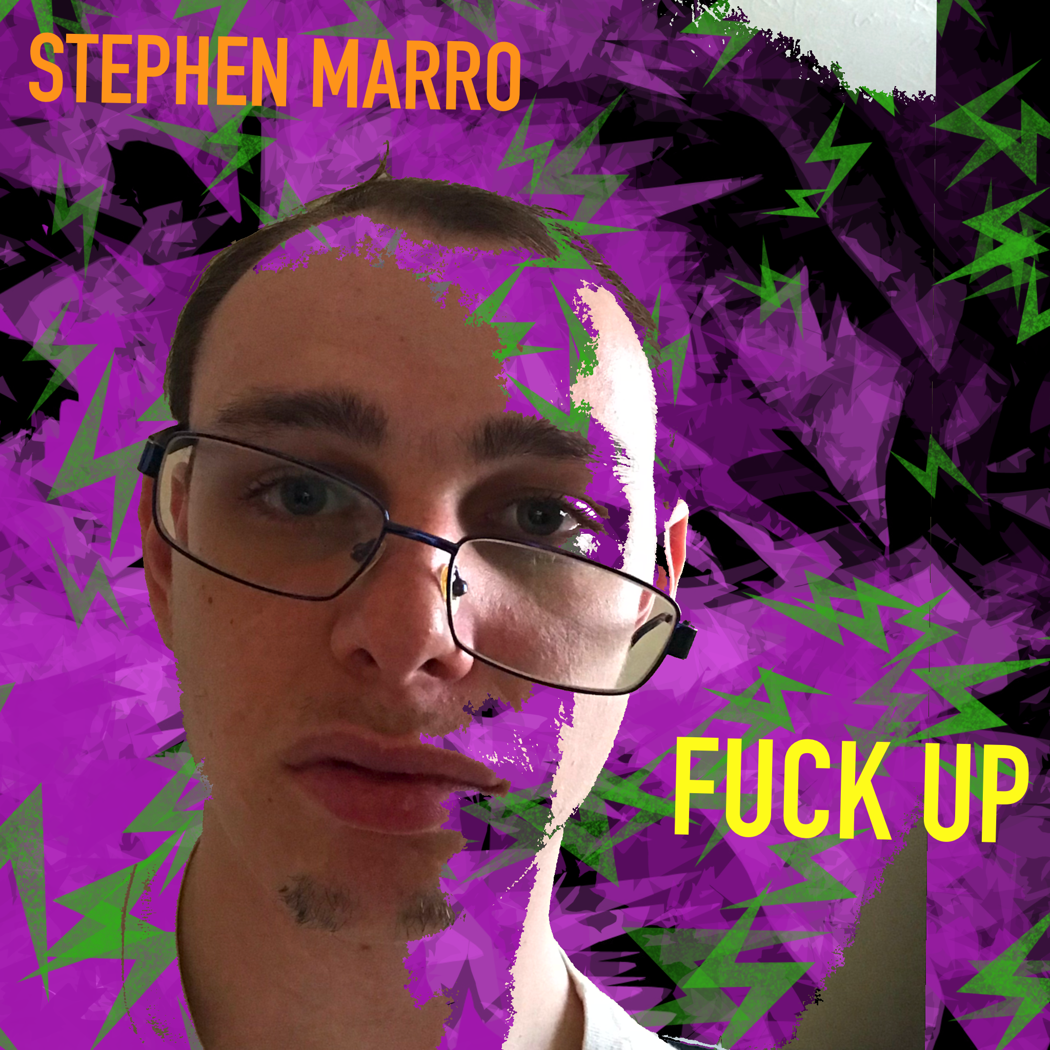 Hello, my name is Stephen Marro, and I'm a fuck up.
