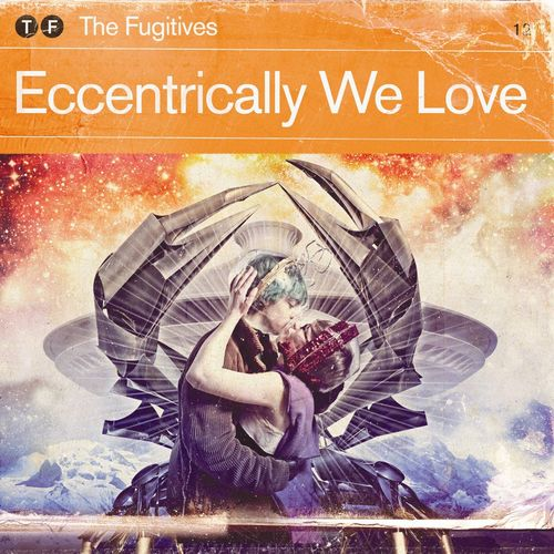 The Fugitives – Eccentrically We Love