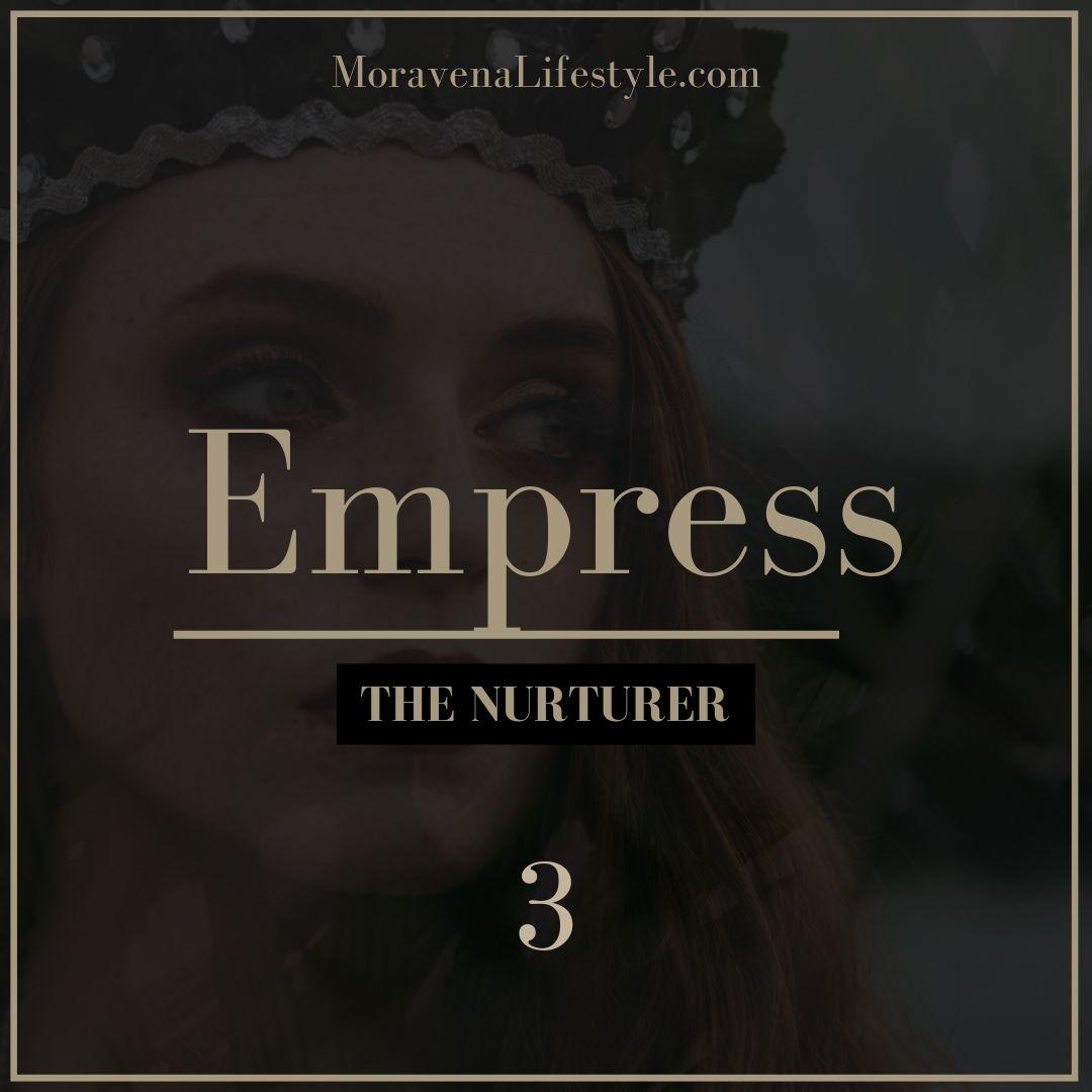 The Empress Life Archetype is the Nurturer.