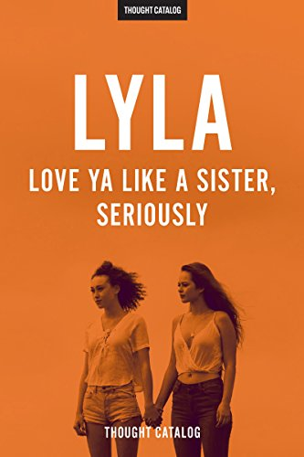 LYLA: Love Ya Like A Sister, Seriously