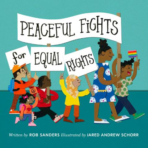 Peaceful Fights for Equal Rights por Rob Sanders - Un libro para enseñarle a los niños y niñas distintas formas de protestar y la importancia de luchar por sus creencias. Disponible aquí.