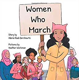 Women Who March por Adena Raub - Un libro para enseñarles a las niñas Y a los niños sobre cuán poderoso son mujeres informadas y organizadas. Disponible aquí.