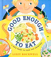 Good Enough to Eat: A Kid's Guide to Food and Nutrition by Lizzy Rockwell