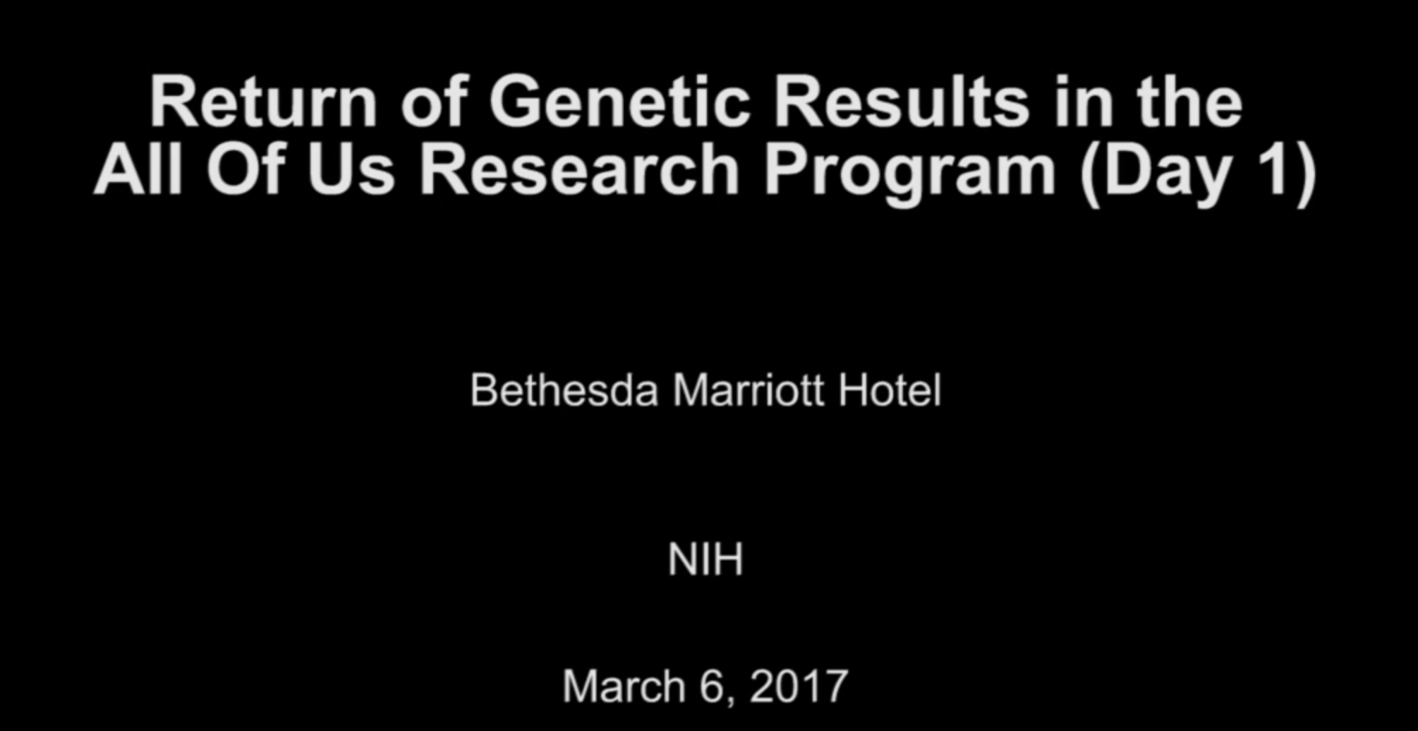 All of Us Research Project - Videocast of Day 1 of meeting on return of results