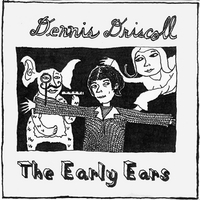 The Early Ears  is another random collection of old Dennis songs. Yep, pretty Lo-Fi too. Needs a new cover design too. Haha.