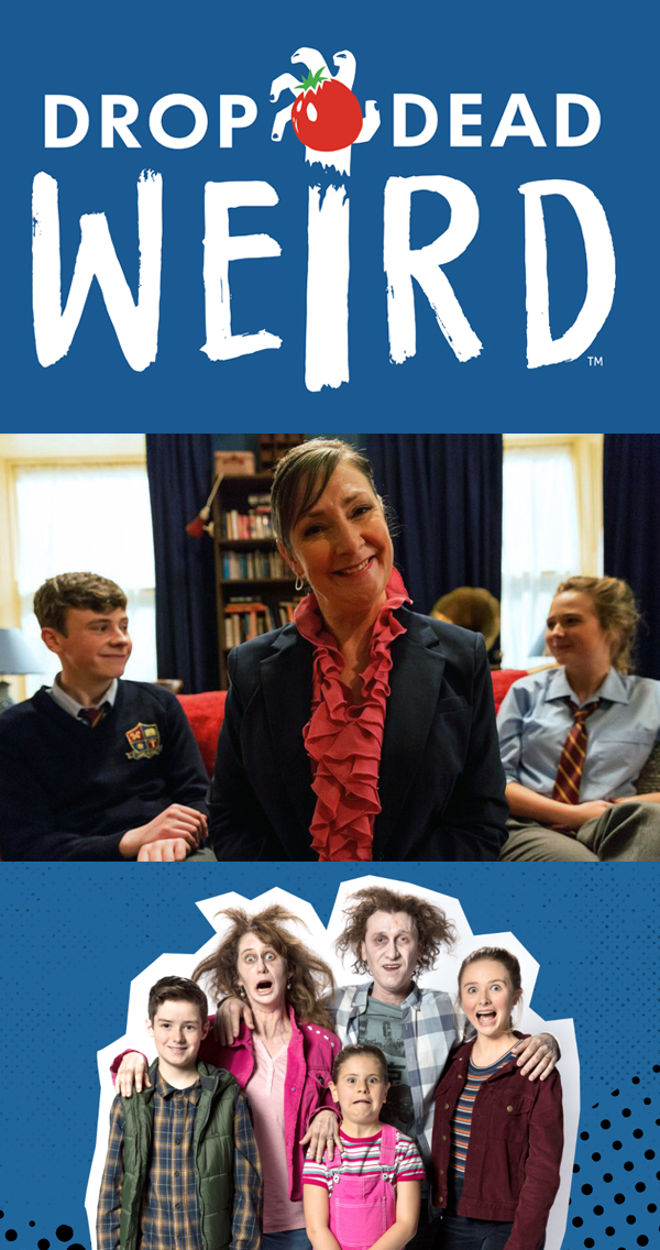 DROP DEAD WEIRD - Drop Dead Weird follows the hilarious antics of an Australian family who moves to Tubbershandy, an isolated seaside village in Western Ireland. The Champs move to Ireland to save the family B&B, as the bank is threatening to sell and local identity Bunni Shanahan is ready to take over.With three 'fish-out-of-water' Aussie kids, one kooky Irish grandfather and two recently zombified parents, running a B&B in a remote seaside Irish village, things are going to get weird... DROP DEAD WEIRD!The three Aussie kids - Lulu, Bruce and Frankie are finding it hard enough fitting into a new hometown, but now they have to harbor an enormous secret. Their parents are zombies. Yes, ZOMBIES. We're talking seriously undead with limited vocabularies and really terrible skin.The three kids must invent on a daily, or even hourly basis, a way to keep the truth under wraps or Bunni Shanahan will be on to them. Their schemes, ideas and unexpected twists of fate are a constant source of adventure and hilarity.Year 2017Duration 26 x 24'Executive Producers Paul Cummins (Irl), Monica O'Brien (Aus), Sally Browning (Aus)Producers Christine O'Connor(Irl), Kylie Mascord (Aus), Keaton Stewart (Aus)Directors Danny Raco, Beth ArmstrongProduction Partners RTÉ (Irl), Seven Network (Aus)Genre Young PeopleLanguage EnglishLocation Galway, Ireland & Sydney, Australia