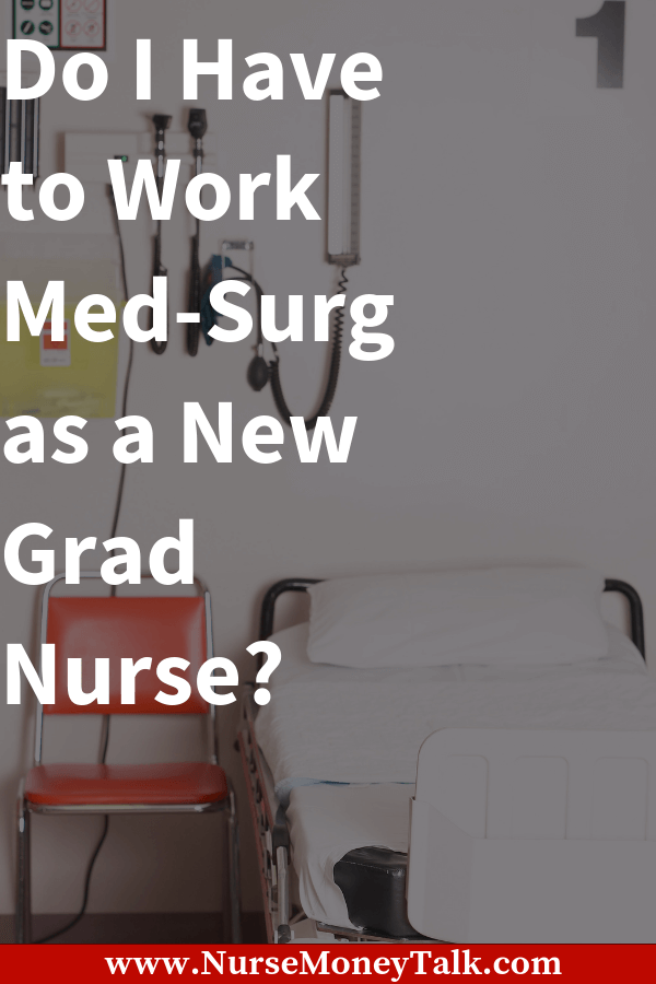 As a new grad nurse do I have to work med-surg?