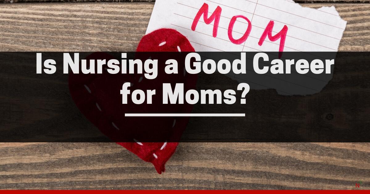 Is-Nursing-a-Good-Career-for-Moms_.jpg
