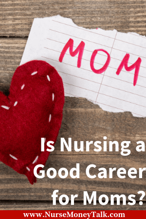 """This article is going to answer the question """"is nursing a good career for moms?"""