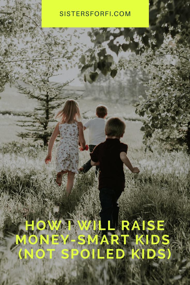 How I will raise money-smart kids, not spoiled kids.