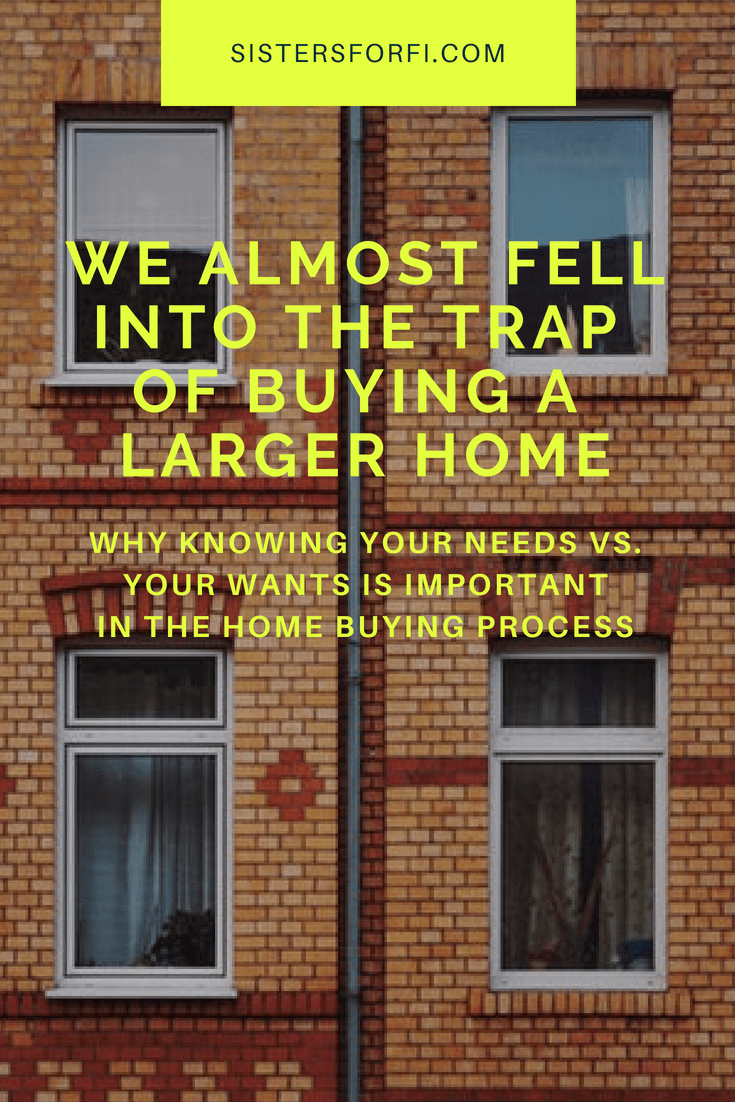 We almost fell into the trap of buying a larger home. Why knowing your needs vs. wants  is important in the home buying process.