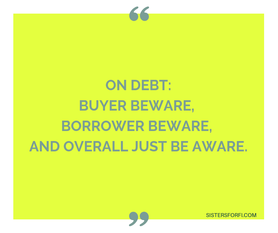 On Debt: Buyer Beware, Borrower Beware, and Overall Just Be Aware.