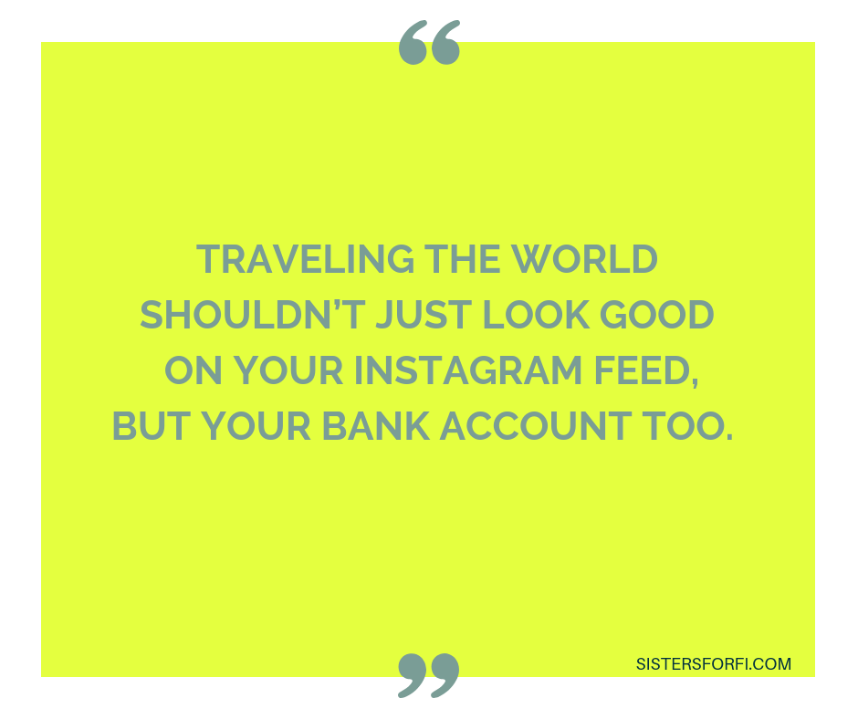 Traveling the world shouldn't just look good on your Instagram feed, but your bank account too.