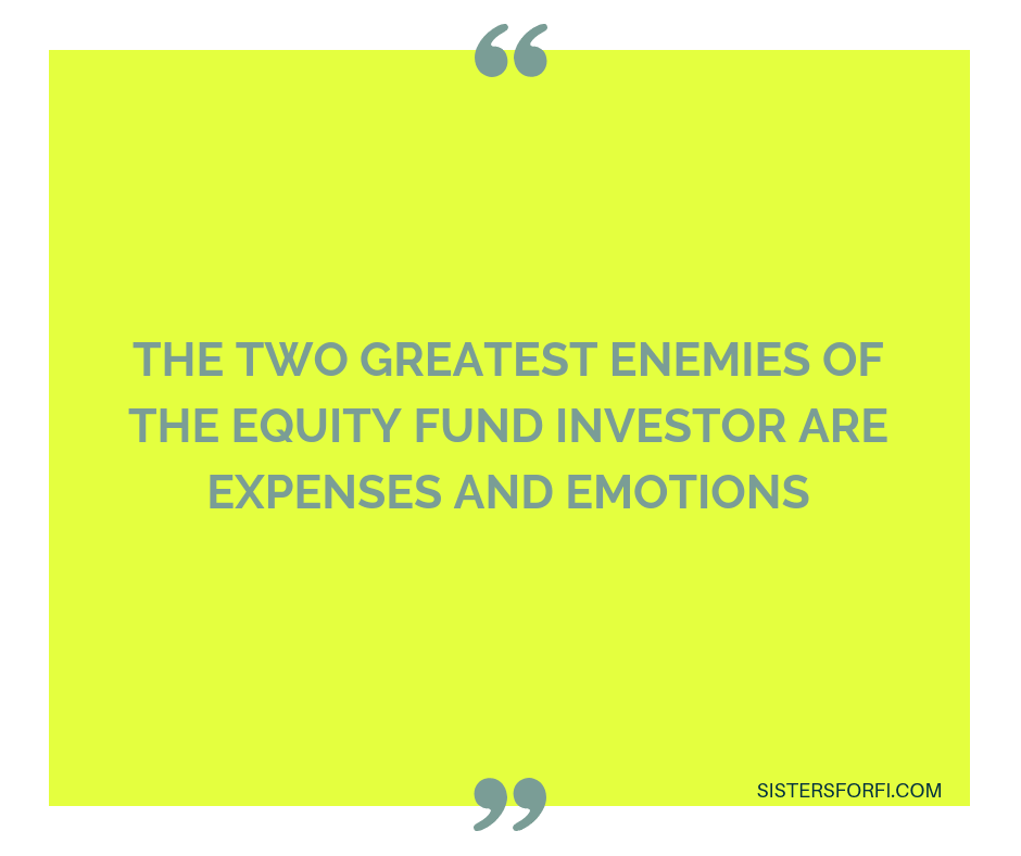 The two greatest enemies of the equity fund investor are expenses and emotions. - John C. Bogle