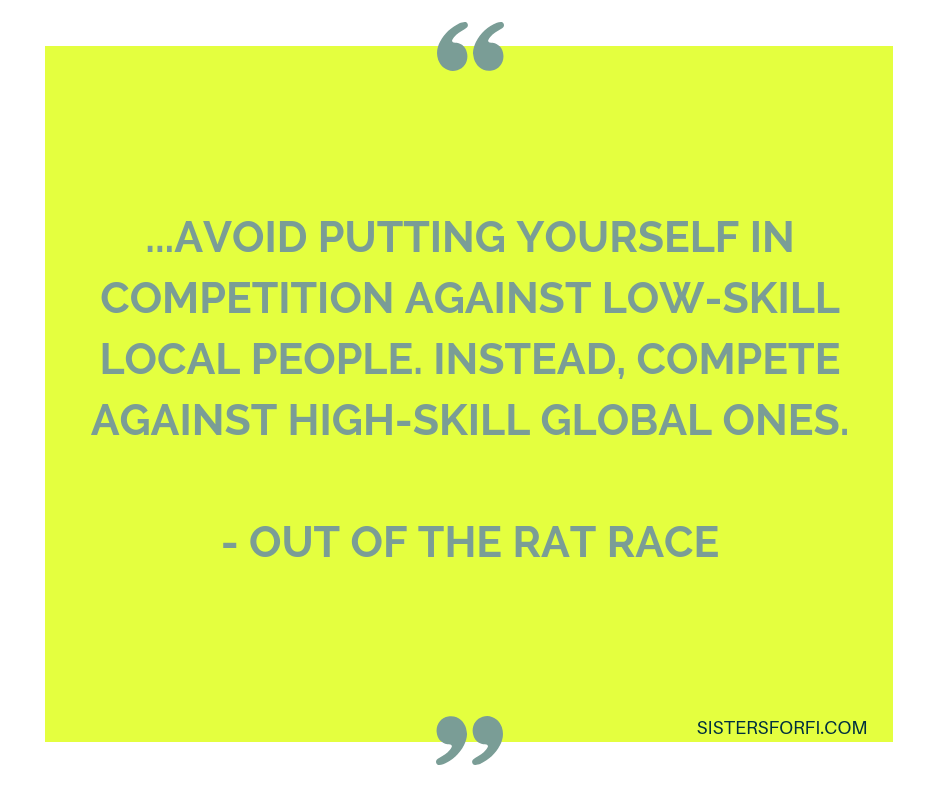 ...avoid putting yourself in competition against low-skill local people. Instead, compete against high-skill global one