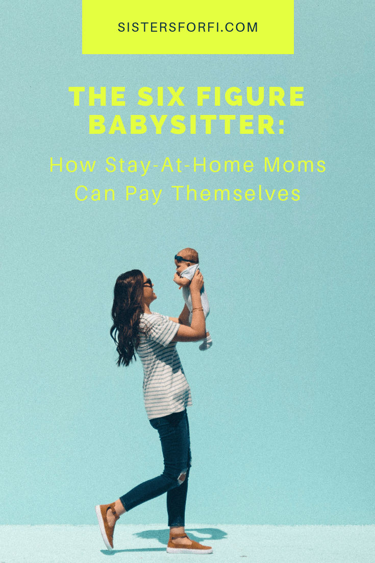 The Six Figure Babysitter: How Stay-At-Home Moms Can Pay Themselves
