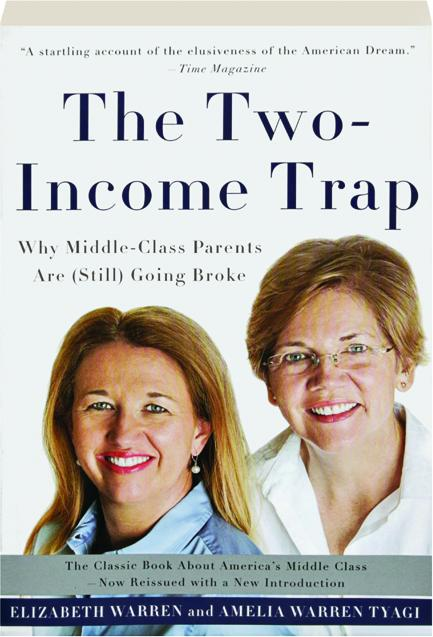 The Two-Income Trap: Why Middle-Class Parents Are (Still) Going Broke , is written by Elizabeth Warren with her daughter, Amelia Warren Tyagi