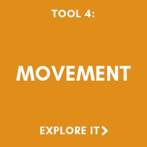 Tool 4: Movement. Explore it.
