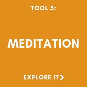 Tool 5: Meditation. Explore it.