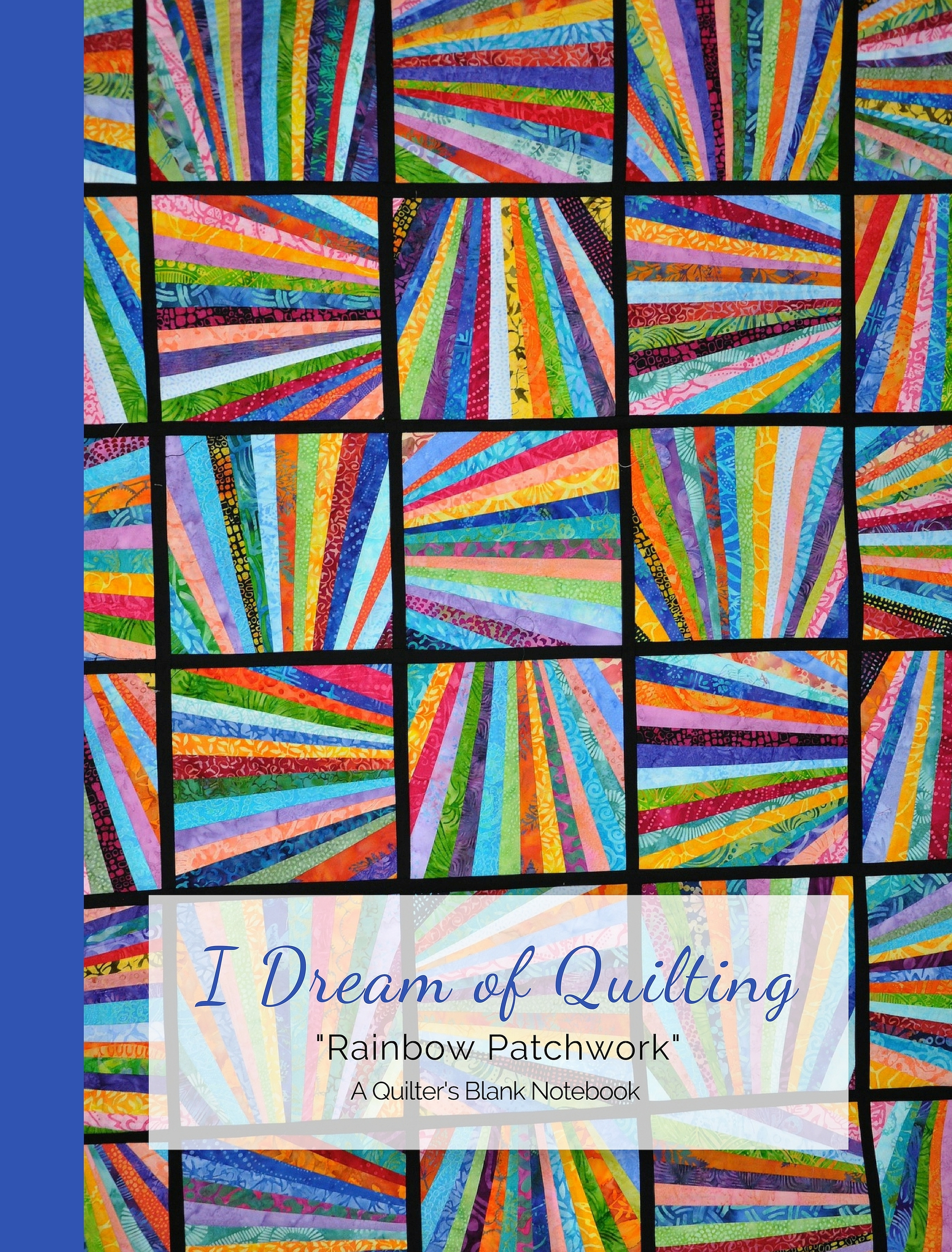"I Dream of Quilting ""Rainbow Patchwork"" Blank Notebook"