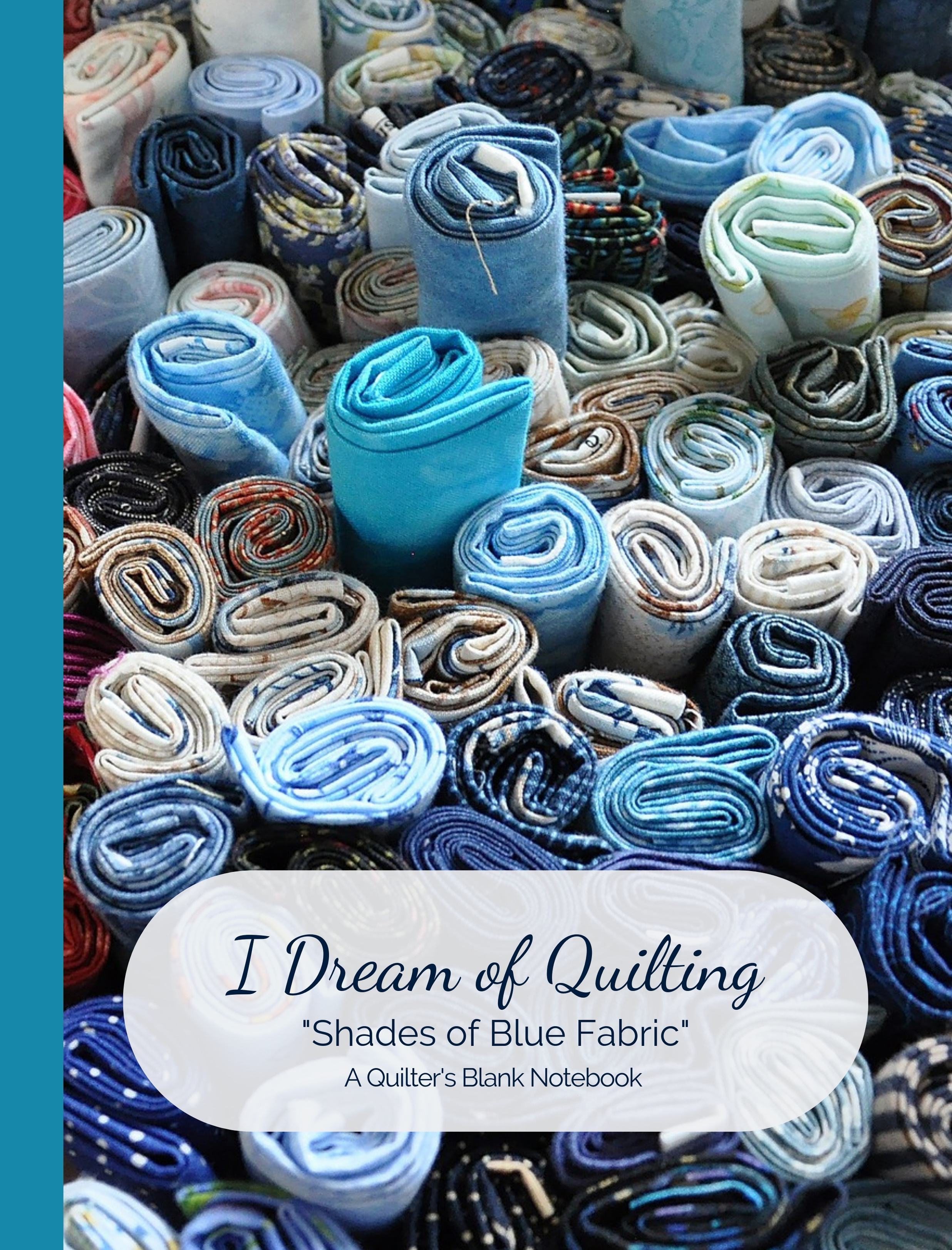 """I Dream of Quilting """"Shades of Blue Fabric"""" Notebook"""
