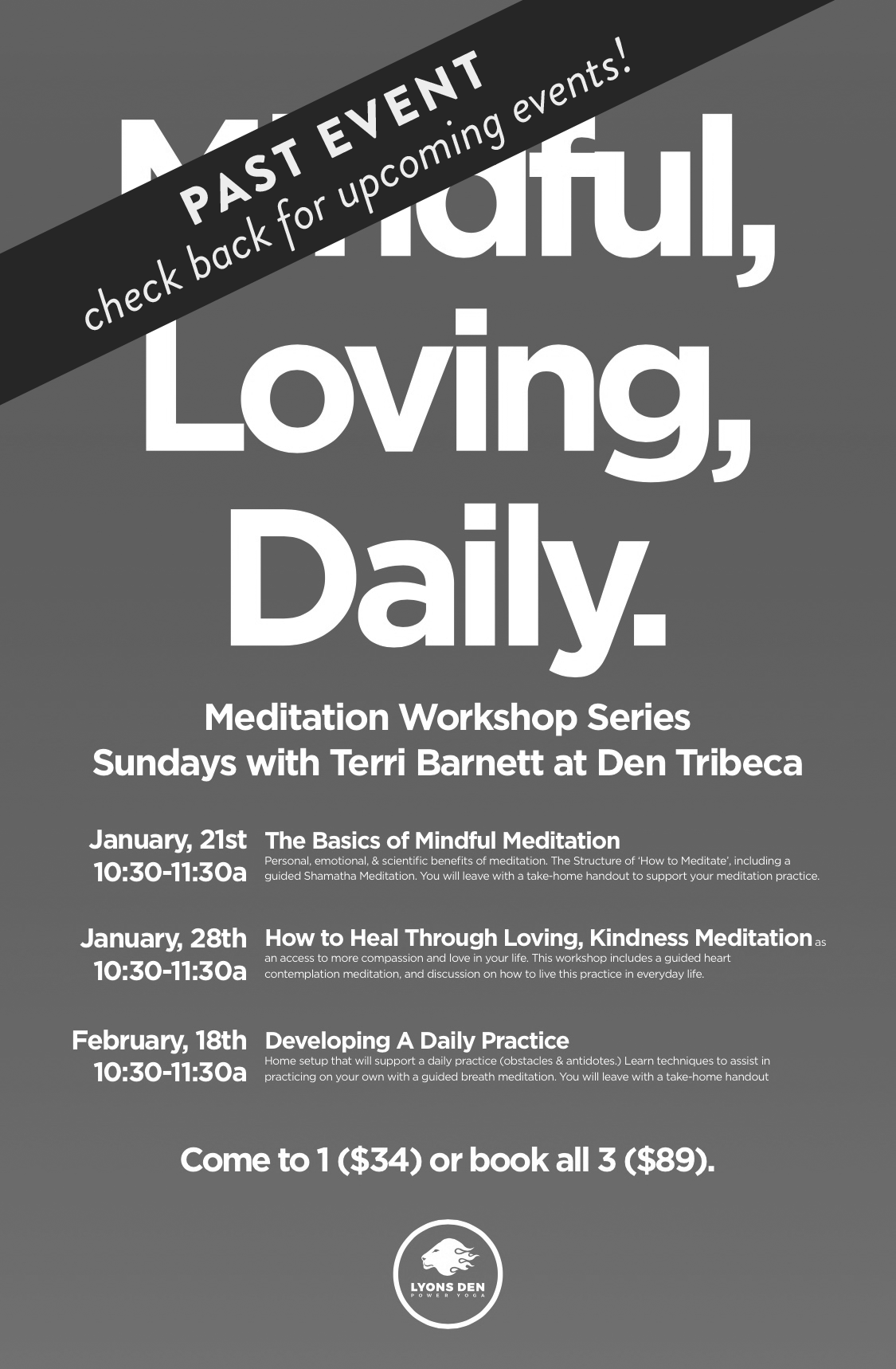 meditation workshop series// Jan 28 & feb 18 - Terri will be leading a 3-part meditation workshop series at Lyons Den Power Yoga in Tribeca. Join us Sunday, January 28th and Sunday, February 18th to go deep with guided meditation practices and learn tools for bringing meditation into your own daily life.