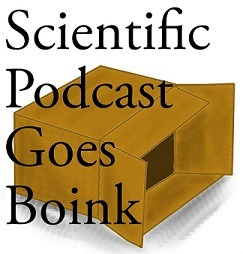 SCIENTIFIC PODCAST GOES BOINK