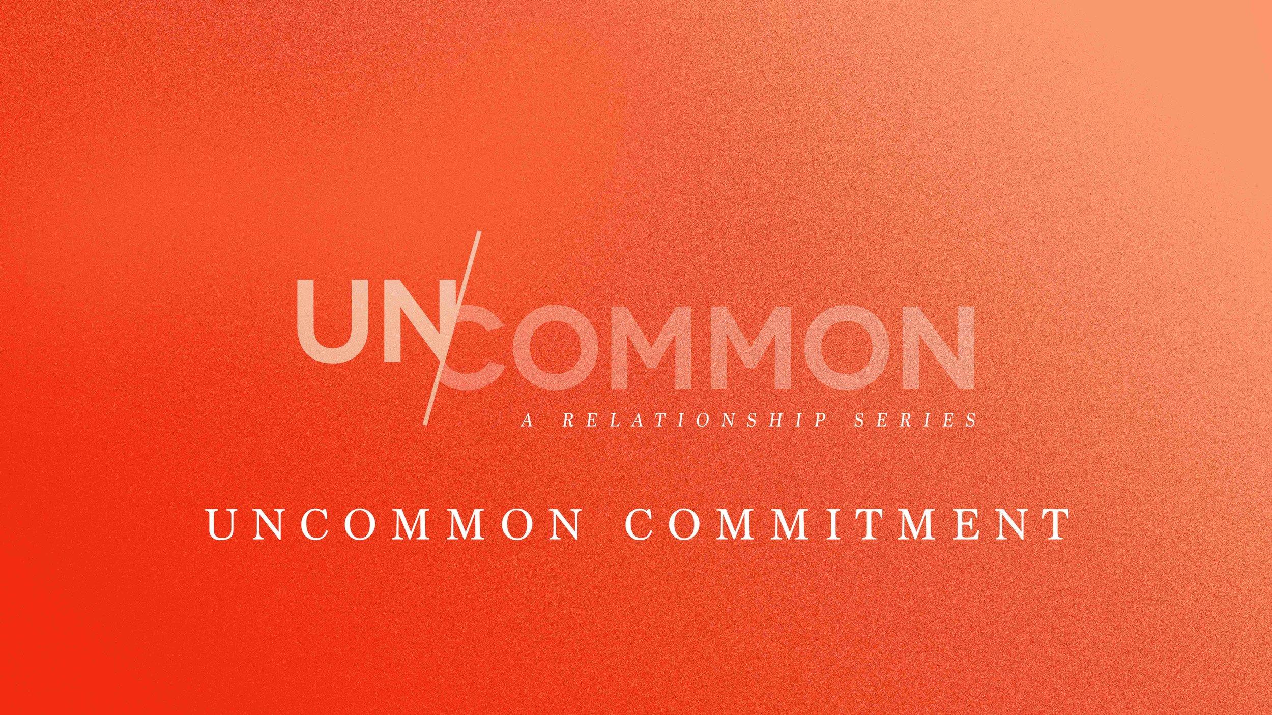 Uncommon Commitment