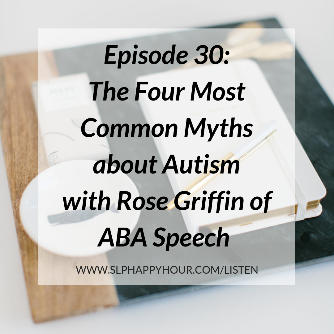 Rose Griffin of ABA speech comes to the SLP Happy Hour Podcast to discuss the four most common myths about Autism and how to start working with nonverbal learners with ASD. #autism #slpeeps #speechtherapy