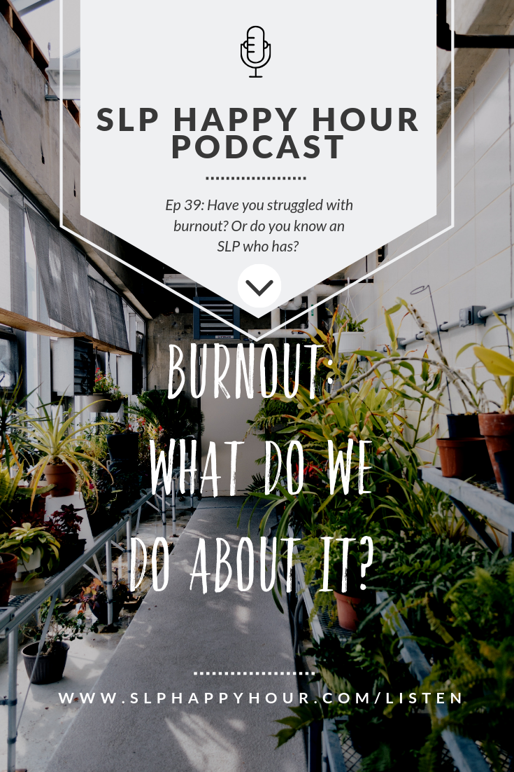 E 39 Pin.pngHave you struggled with burnout? Or do you know an SLP who has? We know burnout isn't something unique to SLPs - healthcare and education are both careers with high burnout rates.  #slppodcast #slphappyhour #burnout