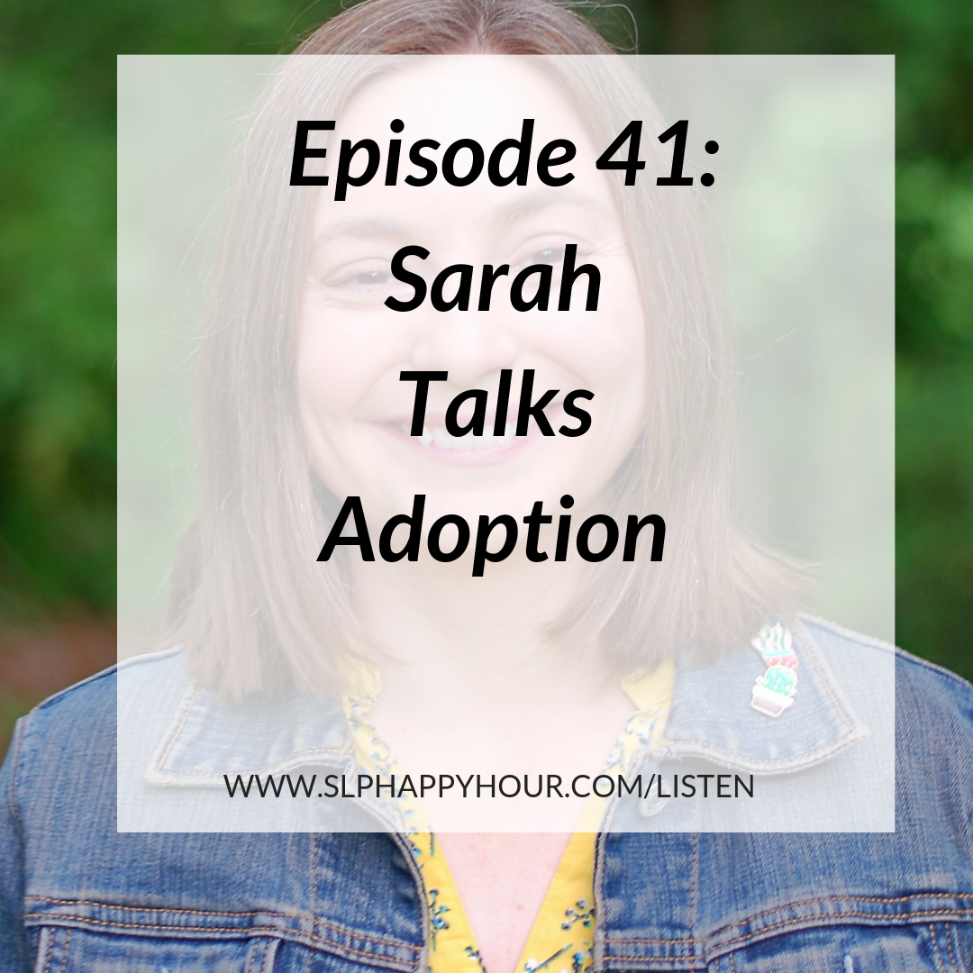 slp happy hour episode 41 sarah talks adoption