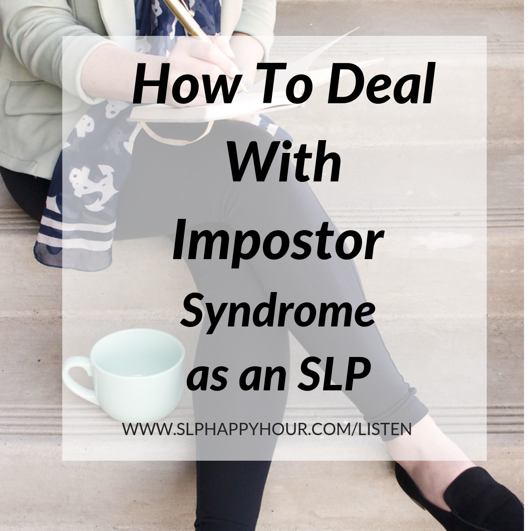 Episode 43 of SLP Happy Hour podcast, how to deal with Impostor Syndrome as an SLP, figure out what to do when you feel impostor syndrome as an SLP and what to do next. #slpeeps