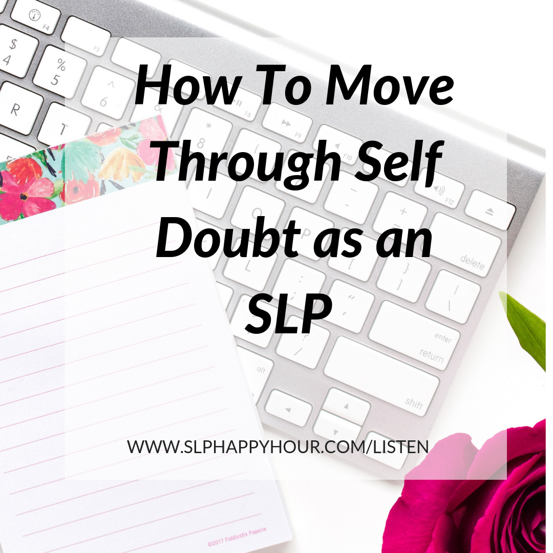 Tips for managing self doubt as an SLP, including a discussion from the co-hosts of times in their lives where they've struggled with self doubt professionally. #slpeeps #speechtherapy