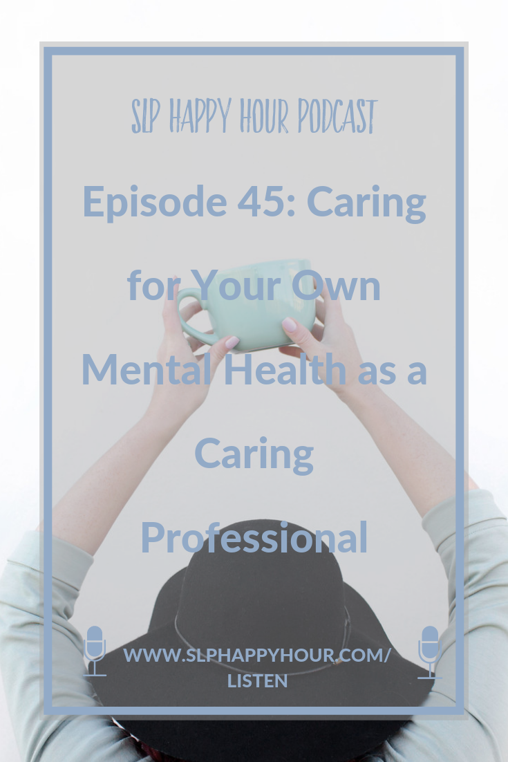 In this episode of the SLP Happy Hour Podcast - In this podcast episode, the co-hosts share times when caring for their own mental health has been difficult, and tips for maintaining your own mental health as a caring professional. #slpeeps