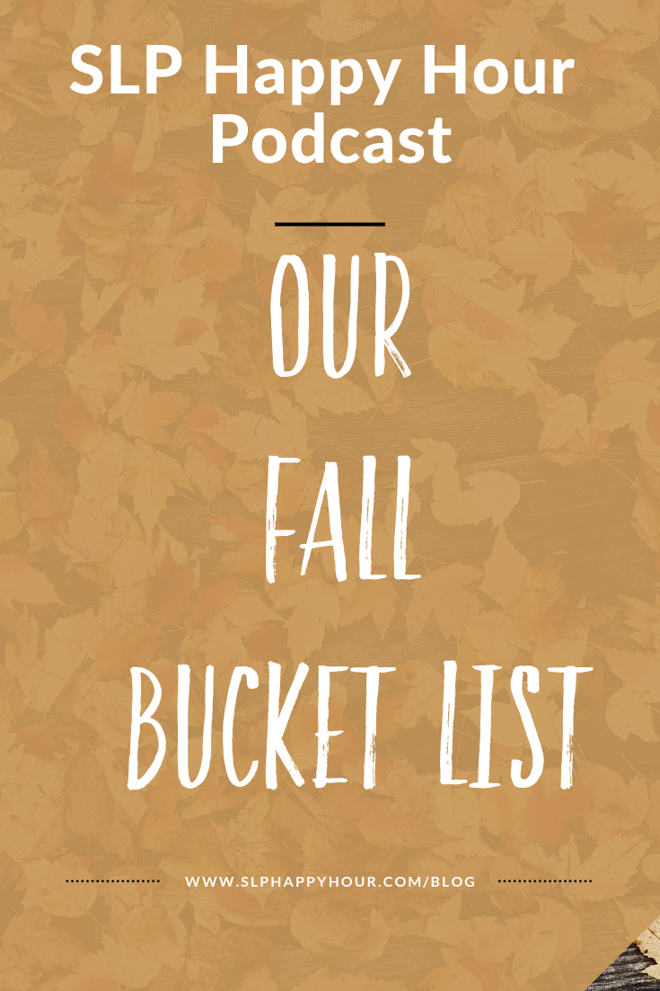 What's on your Fall Bucket List? In this blog post, the SLP Happy Hour podcast co-hosts share 10 fall bucket list items, to inspire you to have your best Fall yet. #slpeeps #speechtherapy