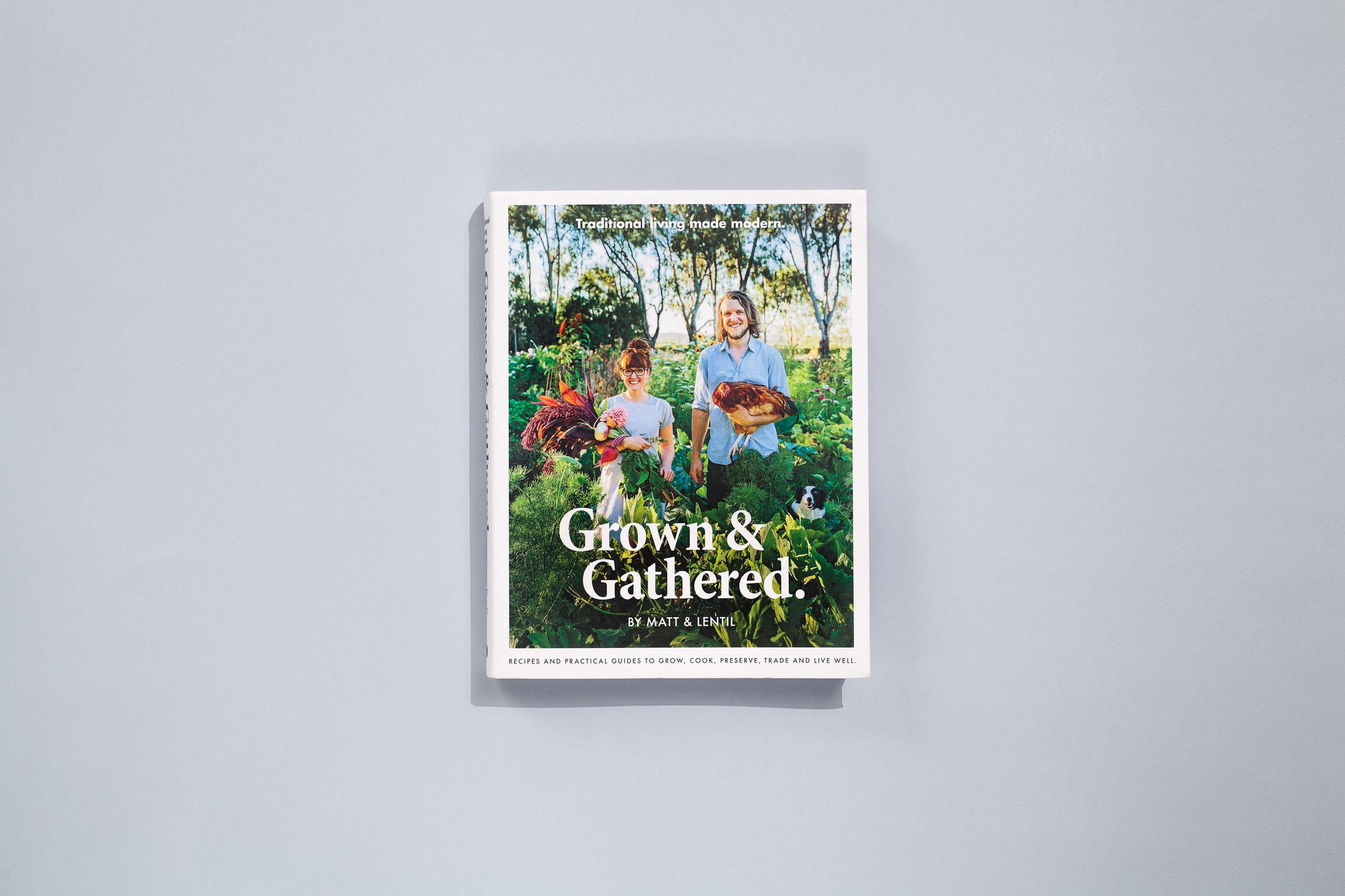 Title – Grown & Gathered Authors – Matt & Lentil Designer – Daniel New Photographer – Shantanu Starick Publisher – Plum  2017 Australian Book Design Awards + Best Designed Cookbook