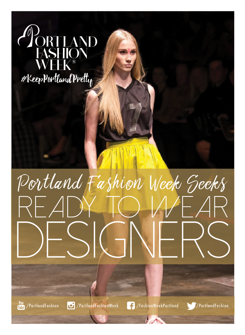 Portland Fashion Week 2018 Designer Submissions begin Friday February, 16th - Please let us know under which category you qualify: Accessories, Apparel, Bridal, Children's, Couture, Lingerie, Men's Wear, Ready to Wear, Sport/Fitness, Swimwear.Please include a photographic representation of your work, germane URLs, and a short essay on why you wish to be selected for Portland Fashion Week 2018.