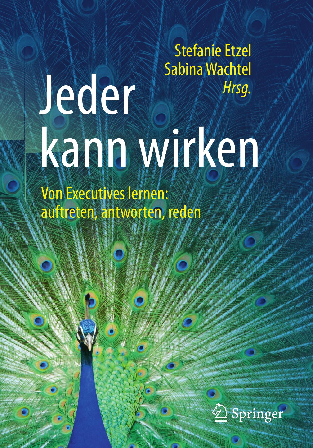 Jeder kann wirken. Von Executives lernen: antworten, reden auftreten - Sabina Wachtel, Dr. Stefanie Etzel (Hrsg.), SPRINGERGABLER 2018BUCH HIER BESTELLEN