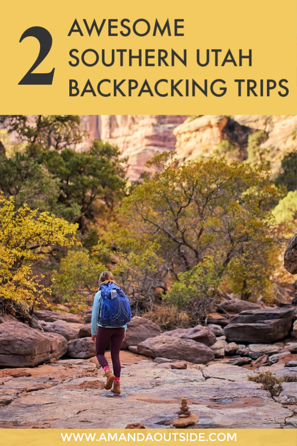 Two Awesome Southern Utah Backpacking Trips for the Spring or Fall - Amanda Outside