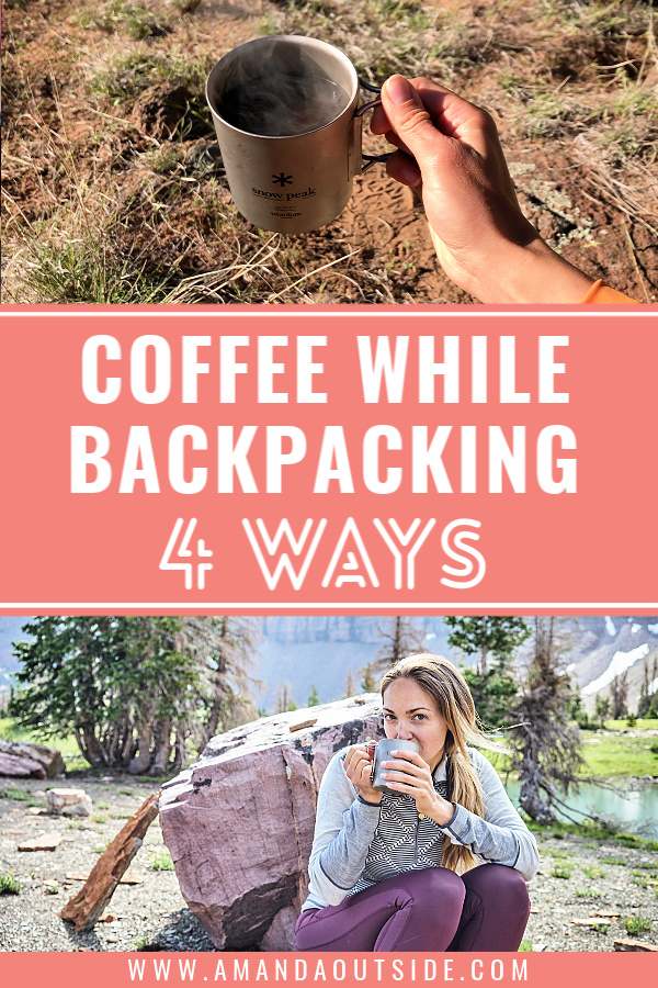 HOW TO MAKE COFFEE IN THE BACKCOUNTRY [4 WAYS] Click through for the ultimate guide to backpacking coffee with a video tutorial showing you exactly how to do it! By Amanda Outside - your source for backpacking tips and inspiration. #coffee #backpacking #backpackingtips