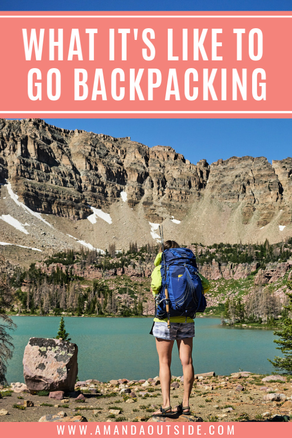 WHAT IT'S LIKE TO GO BACKPACKING - click through to see exactly what it's like to spend a day in the backcountry. If you're a beginner backpacker, this post will inspire you to plan a trip with confidence. By Amanda Outside - your source for backpacking tips and inspiration. #backpackingtips #backpacking #backcountry
