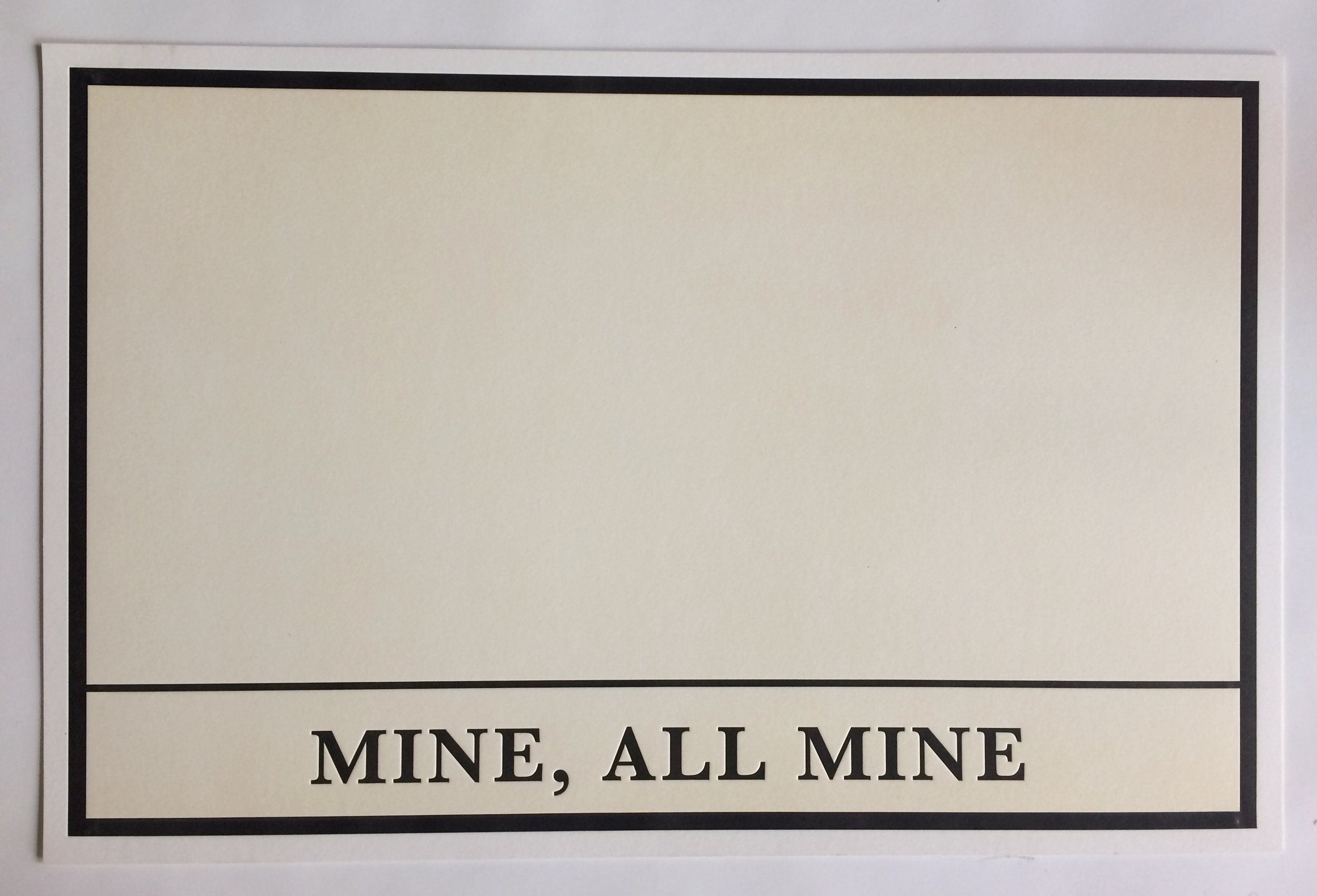 Mine, All Mine, signed letterpress print. Edition of 50.  $40