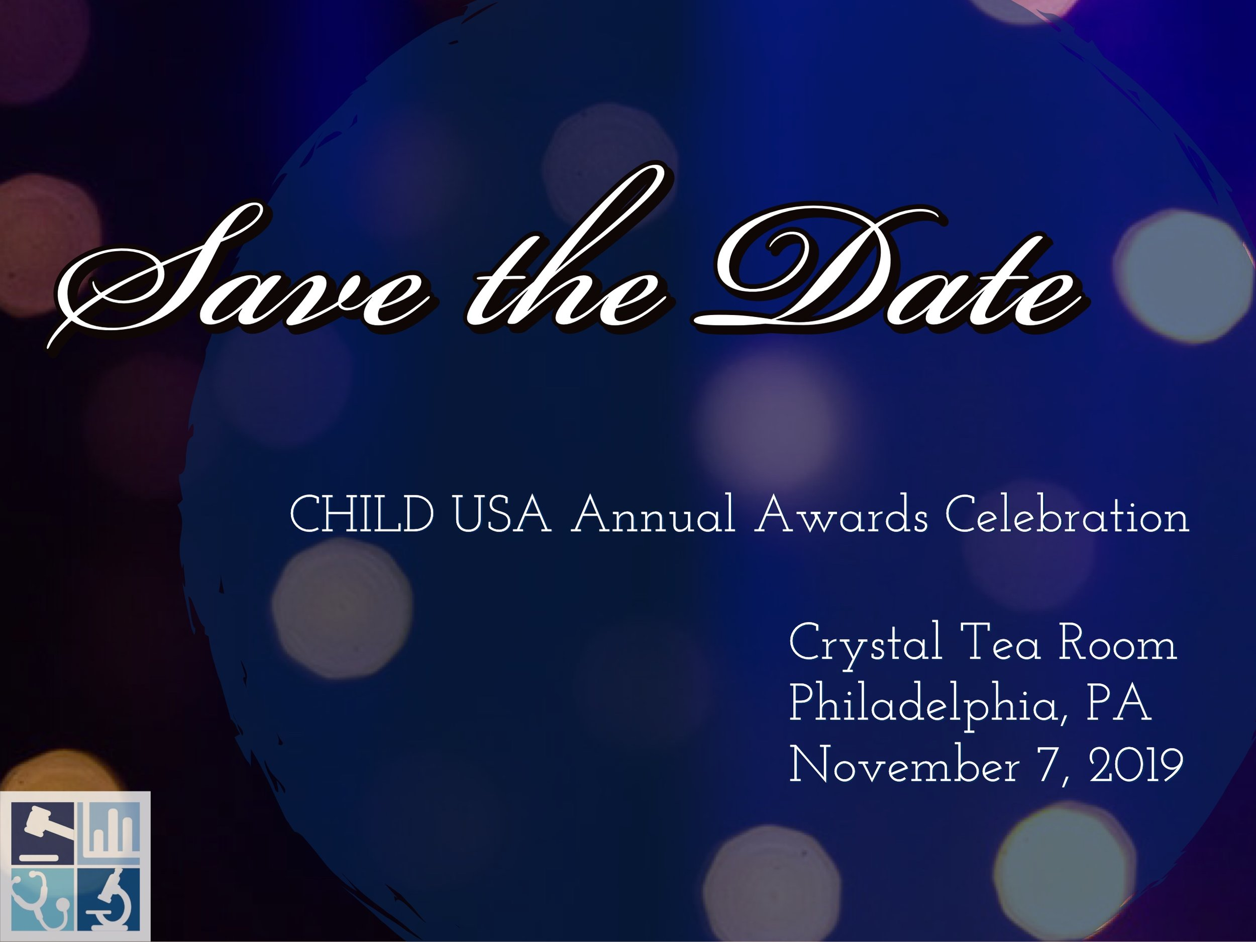 Annual Awards Celebration - When: November 7, 2019Where: Crystal Tea Room Wanamaker Building | 100 E Penn Square #9B | Philadelphia, PA 19107CHILD USA's Annual Awards Celebration will be taking place on November 7, 2019. We hope to see you there!